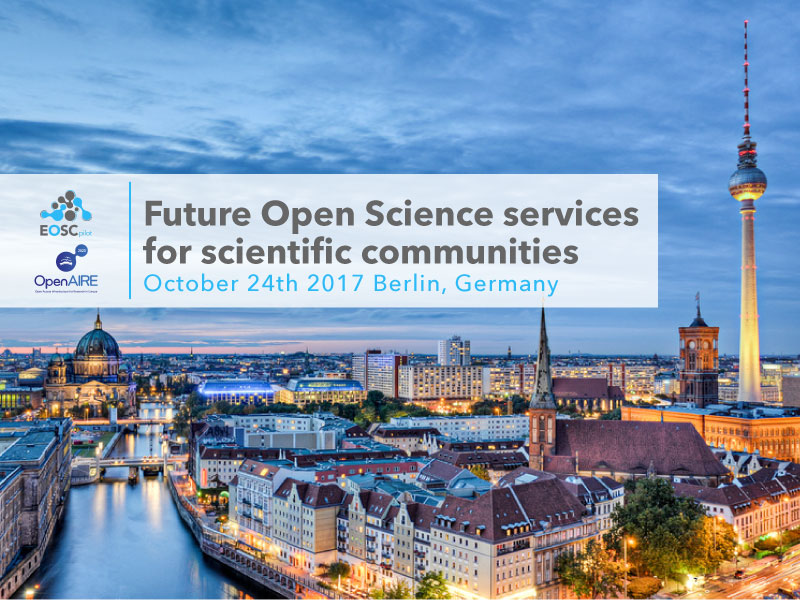"EOSCpilot/OpenAIRE-DE joint workshop ""Future Open Science services for scientific communities"""